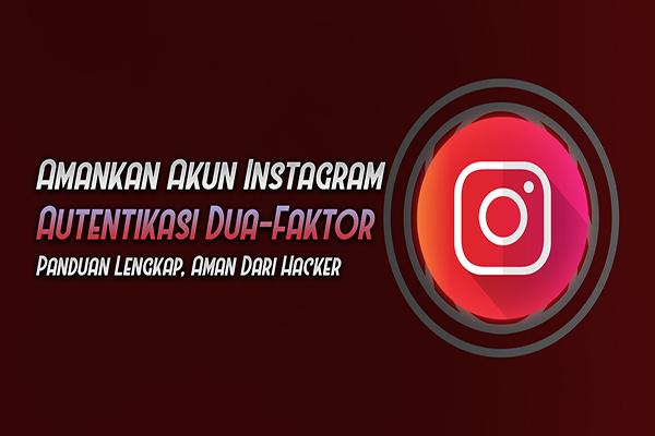 Instagram Hadirkan Fitur Untuk Tingkatkan Keamanan dan Kenyamanan Pengguna Instagram