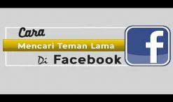 Cara Menemukan Teman Lama Di Facebook